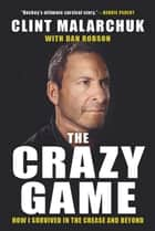 The Crazy Game - How I Survived in the Crease and Beyond ebook by Clint Malarchuk, Dan Robson