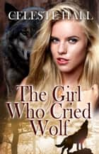The Girl Who Cried Wolf ebook by Celeste Hall