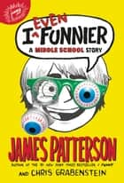 I Even Funnier - A Middle School Story ebook by James Patterson, Chris Grabenstein, Laura Park