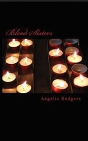 Blood Sisters ebook by Angelic Rodgers
