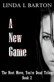A New Game: Book 2 of the Next Move, You're Dead Trilogy ebook by Linda L Barton