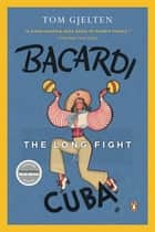 Bacardi and the Long Fight for Cuba ebook by Tom Gjelten