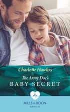 The Army Doc's Baby Secret (Mills & Boon Medical) eBook by Charlotte Hawkes