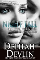 Night Fall on Dark Mountain - Night Fall Series, #6 ebook by Delilah Devlin