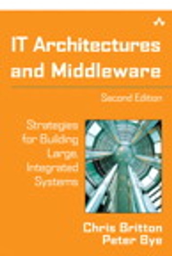 IT Architectures and Middleware: Strategies for Building Large, Integrated Systems - Strategies for Building Large, Integrated Systems ebook by Chris Britton,Peter Bye