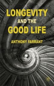 Longevity and the Good Life ebook by Dr Anthony Farrant