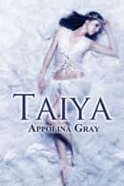 Taiya - (An Erotic Romance) ebook by Appolina Gray