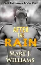 After the Rain - One Pass Away, #1 ebook by Mary J. Williams