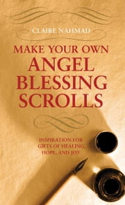 Make Your Own Angel Blessing Scrolls ebook by Claire Nahmad