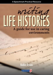 Writing Life Histories: A Guide for use in Caring Environments ebook by Robin  Dynes