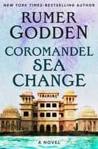 Coromandel Sea Change - A Novel eBook by Rumer Godden