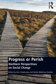 Progress or Perish - Northern Perspectives on Social Change ebook by Sandra Wallenius-Korkalo,Aini Linjakumpu