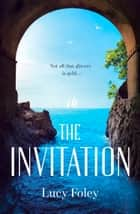 The Invitation: A captivating story of dark secrets and forbidden love ebook by Lucy Foley