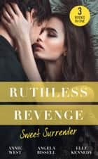 Ruthless Revenge: Sweet Surrender: Seducing His Enemy's Daughter / Surrendering to the Vengeful Italian / Soldier Under Siege (Mills & Boon M&B) 電子書 by Annie West, Angela Bissell, Elle Kennedy