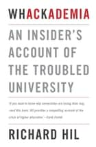 Whackademia: An insider's account of the troubled university ebook by Richard Hil