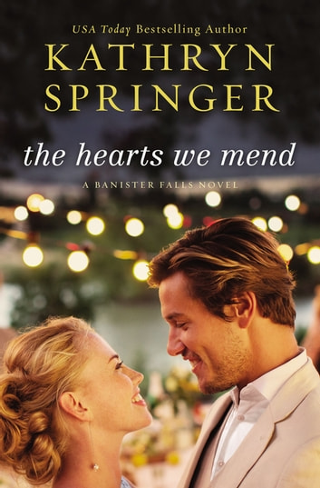 The Hearts We Mend eBook by Kathryn Springer