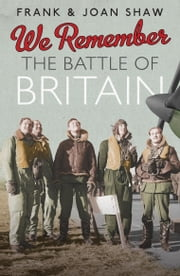 We Remember the Battle of Britain ebook by Frank Shaw,Joan Shaw
