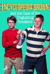 Encyclopedia Brown and the Case of the Disgusting Sneakers ebook by Donald J. Sobol
