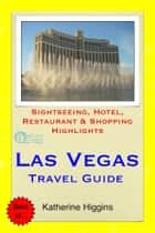 Las Vegas, Nevada Travel Guide - Sightseeing, Hotel, Restaurant & Shopping Highlights (Illustrated) ebook by Katherine Higgins