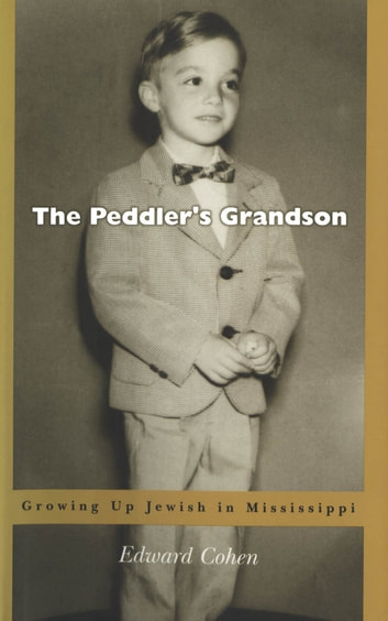 The Peddlerâ??s Grandson - Growing Up Jewish in Mississippi ebook by Edward Cohen