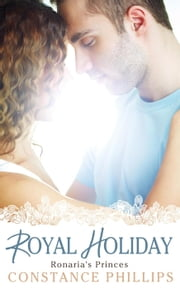 Royal Holiday - Ronaria's Princes, #1 ebook by Constance Phillips