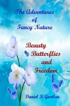 The Adventures of Fancy Nature:Beauty, Butterflies and Freedom ebook by Daniel K Gartlan