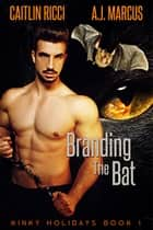 Branding the Bat ebook by Caitlin Ricci, A.J. Marcus