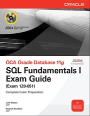 OCA Oracle Database 11g SQL Fundamentals I Exam Guide : Exam 1Z0-051 - Exam 1Z0-051 ebook by John Watson,Roopesh Ramklass