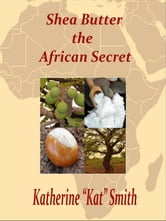 Shea Butter The African Secret ebook by Kat Smith