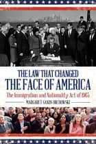 The Law that Changed the Face of America ebook by Margaret Sands Orchowski
