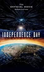 Independence Day Resurgence - The Official Movie Novelization ebook by Alex Irvine