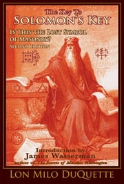 The Key to Solomon's Key: Is This the Lost Symbol of Masonry? ebook by DuQuette, Lon Milo