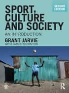 Sport, Culture and Society ebook by Grant Jarvie