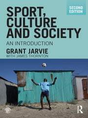 Sport, Culture and Society - An Introduction, second edition ebook by Grant Jarvie