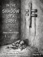 In the Shadow of a Ghost ebook by James Dean Foley