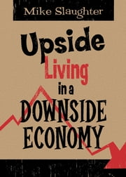 Upside Living in A Downside Economy ebook by Mike Slaughter