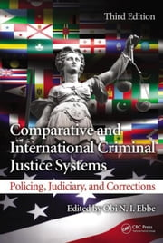 Comparative and International Criminal Justice Systems: Policing, Judiciary, and Corrections, Third Edition ebook by Ebbe, Obi N. I.
