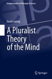 A Pluralist Theory of the Mind ebook by David Ludwig