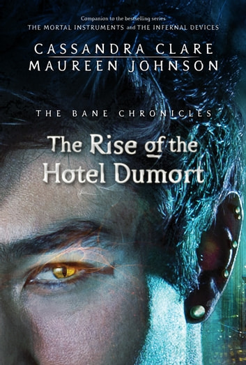 The Bane Chronicles 5: The Rise of the Hotel Dumort ebook by Cassandra Clare,Maureen Johnson