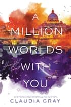 A Million Worlds with You ebook by Claudia Gray