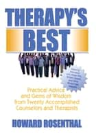 Therapy's Best - Practical Advice and Gems of Wisdom from Twenty Accomplished Counselors and Therapists ebook by Howard Rosenthal