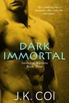 Dark Immortal ebook by J.K. Coi