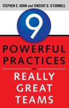 9 Powerful Practices of Really Great Teams ebook by Stephen Kohn, Vincent O'Connell