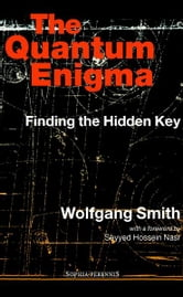 The Quantum Enigma - Finding the Hidden Key ebook by Wolfgang Smith