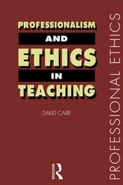 Professionalism and Ethics in Teaching ebook by David Carr