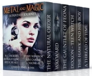 Metal and Magic: A Fantasy Journey ebook by Ronald Long,J. Naomi Ay,Kelechi E. Agu,R. J. Vickers,Christopher Bunn,Steve Windsor,Lise Carter