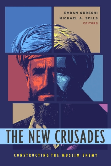 The New Crusades - Constructing the Muslim Enemy ebook by