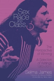 Sex, Race and Class-The Perspective of Winning - A Selection of Writings 19522011 ebook by Selma James,Nina López,Marcus Rediker