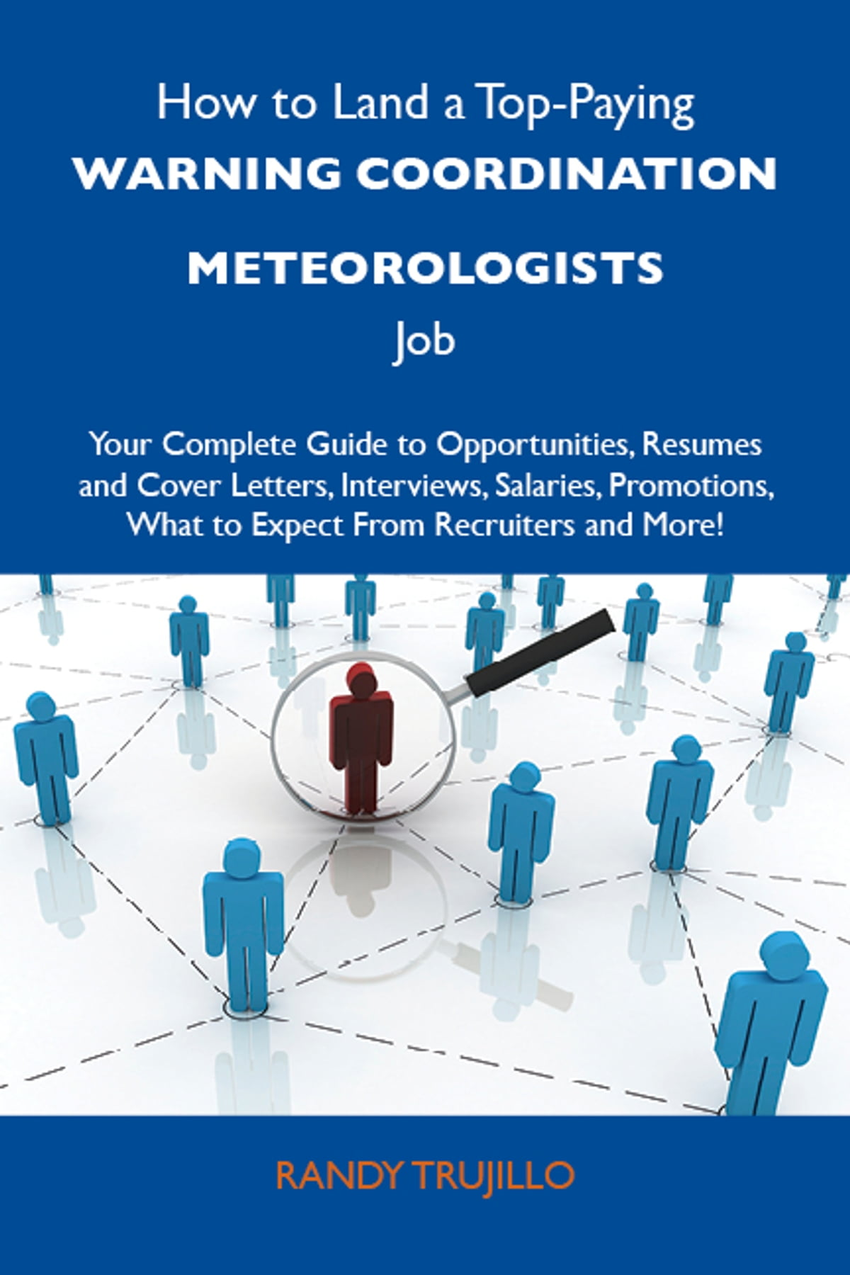 How To Land A Top Paying Warning Coordination Meteorologists Job Your Complete Guide To Opportunities Resumes And Cover Letters Interviews Salaries Promotions What To Expect From Recruiters And More Ebook By Trujillo Randy