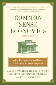 Common Sense Economics - What Everyone Should Know About Wealth and Prosperity ebook by James D. Gwartney